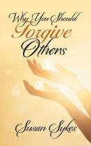 Why You Should Forgive Others