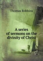 A Series of Sermons on the Divinity of Christ