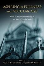 Aspiring to Fullness in a Secular Age