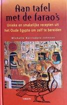 Aan tafel met de farao's - Unieke en smakelijke recepten uit het Oude Egypte om zelf te bereiden