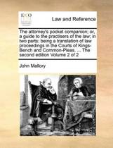 The Attorney's Pocket Companion; Or, a Guide to the Practisers of the Law; In Two Parts
