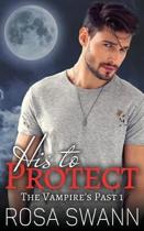 His to Protect (the Vampire's Past 1)