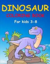 Dinosaur Coloring Books for Kids 3-8: Dinosaur Coloring Book for Boys, Girls, Toddlers, Preschoolers, Kids 3-8