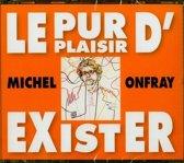 Michel Onfray : Le Pur Plaisir d'Exister