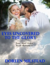Eyes Uncovered to the Glory: Four Mail Order Bride Romances