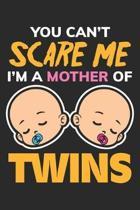 You can't Scare me I'm a Mother of Twins: Baby Zwillingseltern Bruder Schwester Notizbuch liniert DIN A5 - 120 Seiten f�r Notizen, Zeichnungen, Formel
