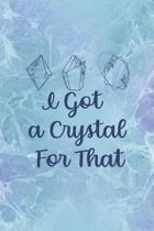 I Got a Crystal For That