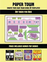 Art Ideas for Kids (Paper Town - Create Your Own Town Using 20 Templates)