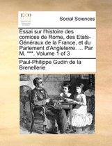 Essai Sur L'Histoire Des Comices de Rome, Des Etats-Gnraux de La France, Et Du Parlement D'Angleterre. ... Par M. ***. Volume 1 of 3
