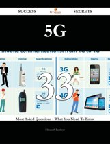 5G 33 Success Secrets - 33 Most Asked Questions On 5G - What You Need To Know