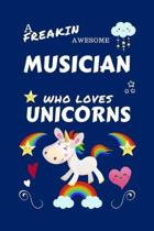 A Freakin Awesome Musician Who Loves Unicorns: Perfect Gag Gift For An Musician Who Happens To Be Freaking Awesome And Loves Unicorns! - Blank Lined N