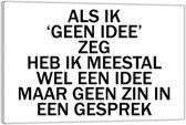 Plexiglas – Tekst: 'Als ik 'geen idee' zeg heb ik meestal wel een idee maar geen zin in een gesprek'– 60x40cm (Wanddecoratie op Plexiglas)