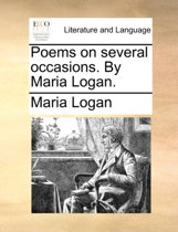 Poems on Several Occasions. by Maria Logan.