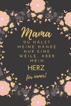 Mama Du H�lst Meine H�nde Nur Eine Weile, Aber Mein Herz F�r Immer!: A5 52 Wochen Kalender Geschenkidee f�r deine Mama - Muttertag - Geburtstag - pers