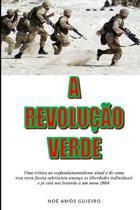 A Revolu��o Verde: Uma cr�tica ao ecofundamentalismo atual e de como essa nova faceta coletivista amea�a as liberdades individuais e j� e