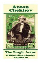 Anton Chekhov - The Tragic Actor & Other Short Stories (Volume 10)