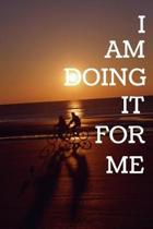 I Am Doing It For Me