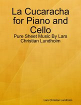 La Cucaracha for Piano and Cello - Pure Sheet Music By Lars Christian Lundholm
