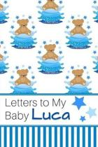 Letters to My Baby Luca: Personalized Journal for New Mommies with Baby Boy Name