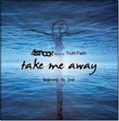 Take Me Away/Beginning To End