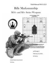 Field Manual FM 3-22.9 Rifle Marksmanship M16- And M4- Series Weapons W/Change 1 February 10, 2011 US Army