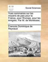 Vues Sommaires Sur Les Moyens de Paix Pour La France, Pour L'Europe, Pour Les Emigres. Par M. de Montlosier, ...