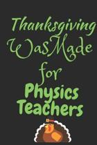 Thanksgiving Was Made For Physics Teachers: Thanksgiving Notebook - For Physics Teachers Who Loves To Gobble Turkey This Season Of Gratitude - Suitabl
