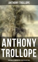 ANTHONY TROLLOPE: Christmas At Thompson Hall & Other Holiday Sagas