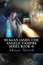 Reagan James (the Angelis Vampire Series Book 4)
