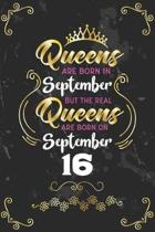 Queens Are Born In September But The Real Queens Are Born On September 16: Funny Blank Lined Notebook Gift for Women and Birthday Card Alternative for