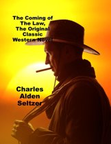 The Coming of the Law, The Original Classic Western Novel