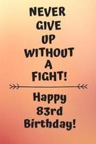 Never Give Up Without A Fight Happy 83rd Birthday