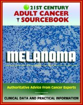 21st Century Adult Cancer Sourcebook: Melanoma (Skin Cancer) - Clinical Data for Patients, Families, and Physicians