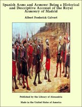 Spanish Arms and Armour: Being a Historical and Descriptive Account of the Royal Armoury of Madrid