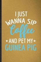 I Just Wanna Sip Coffee and Pet My Guinea Pig: Lined Notebook For Guinea Pig Owner Vet. Ruled Journal For Exotic Animal Lover. Unique Student Teacher