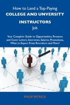 How to Land a Top-Paying College and unversity instructors Job: Your Complete Guide to Opportunities, Resumes and Cover Letters, Interviews, Salaries, Promotions, What to Expect From Recruiters and More