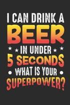 I Can Drink A Beer In Under 5 Seconds What Is Your Superpower: Notizbuch A5 f�r den Besten Flunkyball Spieler sowie Trinkspiel und Dosenbier Liebhaber