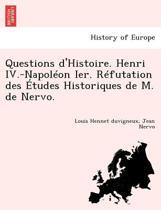 Questions d'Histoire. Henri IV.-Napol on Ier. R futation Des tudes Historiques de M. de Nervo.