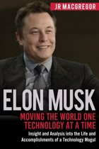 Elon Musk: Moving the World One Technology at a Time: Insight and Analysis into the Life and Accomplishments of a Technology Mogul