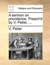 A Sermon on Providence. Preach'd by V. Pelier,