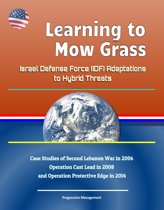 Learning to Mow Grass: Israel Defense Force (IDF) Adaptations to Hybrid Threats - Case Studies of Second Lebanon War in 2006, Operation Cast Lead in 2008, and Operation Protective Edge in 2014