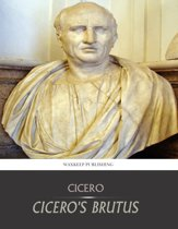 Cicero's Brutus, or History of Famous Orators