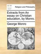 Extracts from an Essay on Christian Education, by Monro