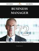 Business Manager 172 Success Secrets - 172 Most Asked Questions On Business Manager - What You Need To Know