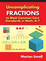 Uncomplicating Fractions to Meet Common Core Standards in Math, K–7
