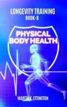 Longevity Training-Book 8-Physical Body Health