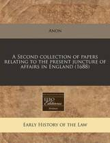 A Second Collection of Papers Relating to the Present Juncture of Affairs in England (1688)
