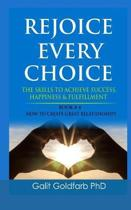 Rejoice Every Choice - Skills to Achieve Success, Happiness and Fulfillment