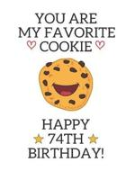 You are my favorite cookie Happy 74th Birthday