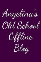 Angelina's Old School Offline Blog: Notebook / Journal / Diary - 6 x 9 inches (15,24 x 22,86 cm), 150 pages.
